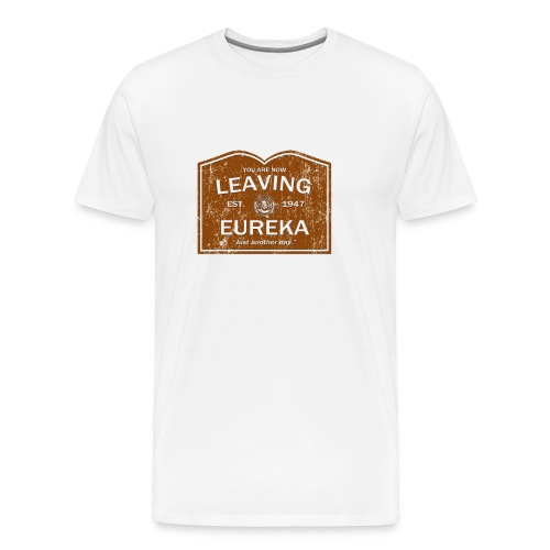 Now Leaving Eureka (Distressed) - Eureka | Robot Plunger - Men's Premium T-Shirt
