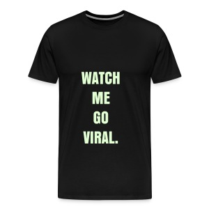 WATCH ME GO VIRAL - GLOW IN THE DARK SPECIALTY FLEX/ANZEIGEN FONT - Men's Premium T-Shirt