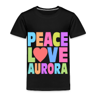 Baby & Toddler Shirts ~ Toddler Premium T-Shirt ~ Peace Love Aurora