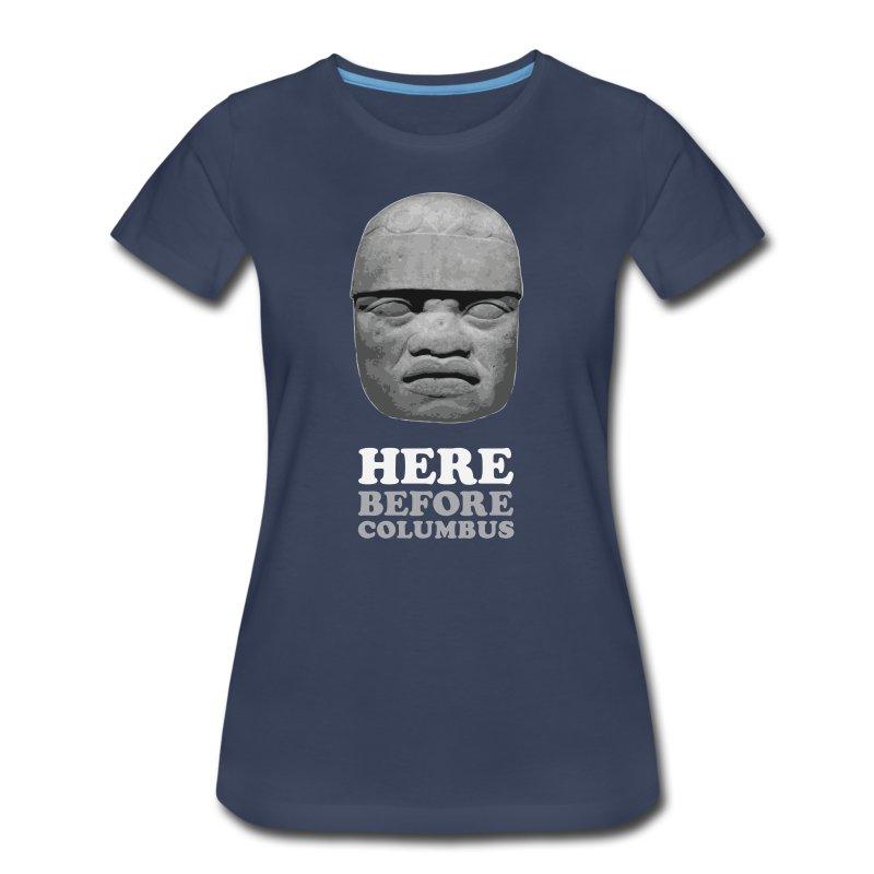 Here Before Columbus - Women's Premium T-Shirt