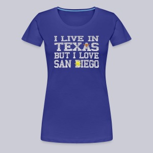 Live In Texas Love San Diego - Women's Premium T-Shirt