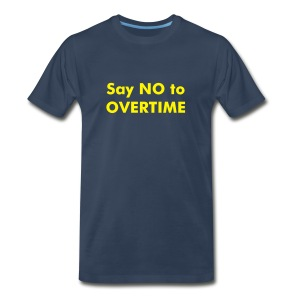 Say NO to OVERTIME - Men's Premium T-Shirt