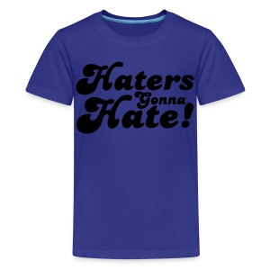 Haters Gonna Hate Kids' Shirts - stayflyclothing.com - Kids' Premium T-Shirt