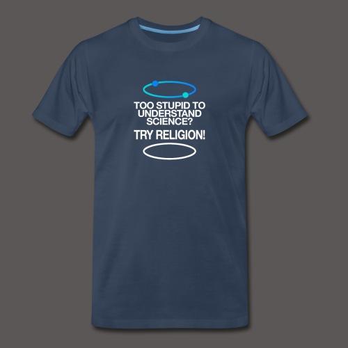 TOO STUPID - Men's Premium T-Shirt