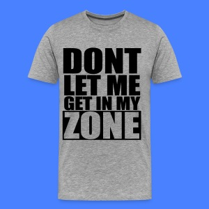 Don't Let Me Get In My Zone T-Shirts - stayflyclothing.com - Men's Premium T-Shirt