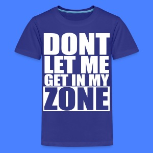 Don't Let Me Get In My Zone Kids' Shirts - stayflyclothing.com - Kids' Premium T-Shirt