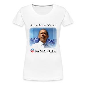Obama 2012 - 4,000 More Years - Women's Premium T-Shirt