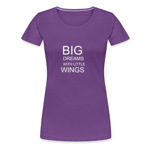 Big dreams and little wings shirt - Women's Premium T-Shirt