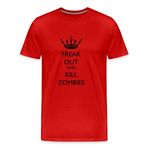 Freak Out and Kill Zombies - Men's Premium T-Shirt