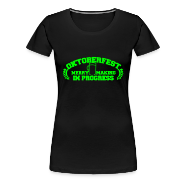 OKTOBERFEST Merry Making in progress Women's T-Shirts