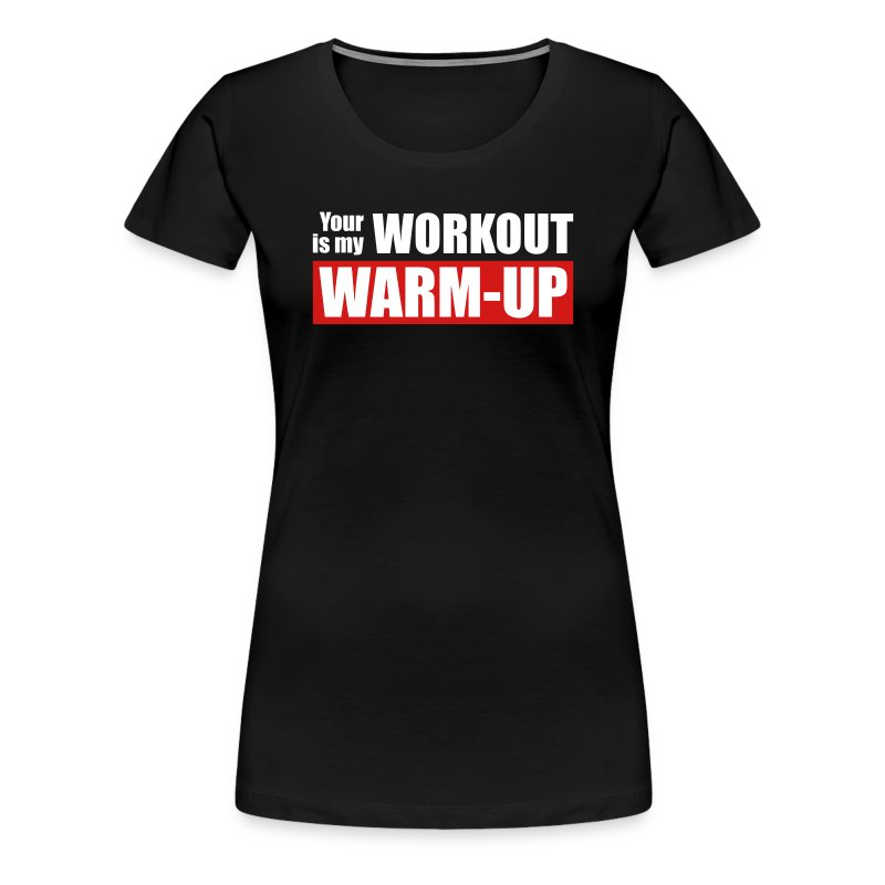 Your workout is my warm-up - Women's Premium T-Shirt