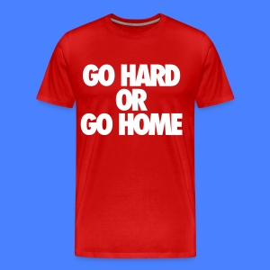 Go Hard or Go Home T-Shirts - stayflyclothing.com - Men's Premium T-Shirt