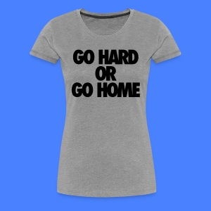 Go Hard or Go Home Women's T-Shirts - stayflyclothing.com - Women's Premium T-Shirt