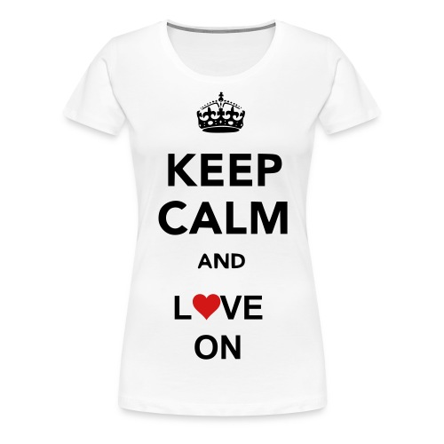 Keep Calm And Love On - Women's Premium T-Shirt