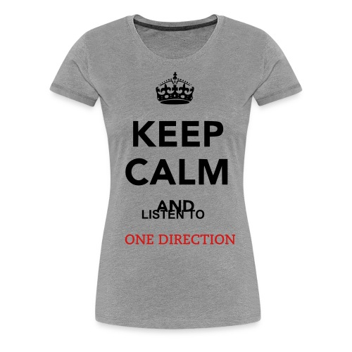 Keep Calm And LIsten To One Direction - Women's Premium T-Shirt