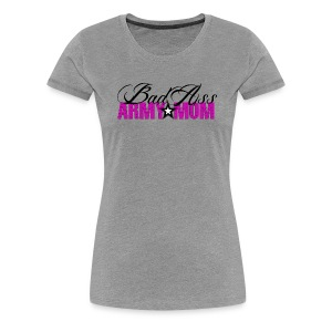 Bad Ass Army Mom - Women's Premium T-Shirt