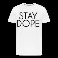 T-Shirts ~ Men's Premium T-Shirt ~ Stay Dope