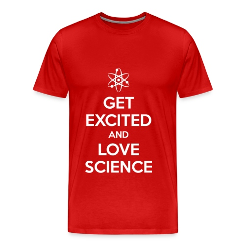 Get Excited and Love Science - Men's Premium T-Shirt