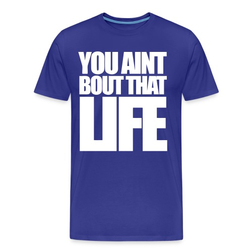 You aint - Men's Premium T-Shirt