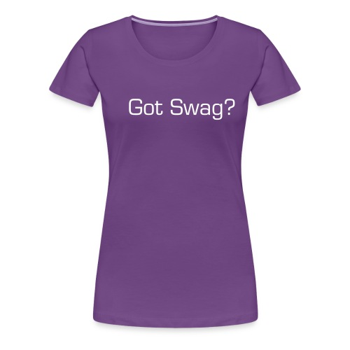 Womans Got Swag? - Women's Premium T-Shirt