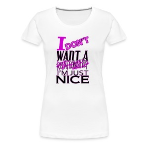 I Don't Want A Relationship T-Shirt - Women's Premium T-Shirt