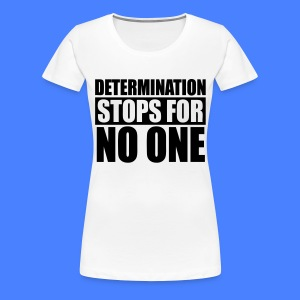 Determination Stops For No One Women's T-Shirts - stayflyclothing.com - Women's Premium T-Shirt