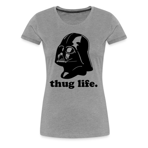 Thug Life Darth Vader Tee for Women - Women's Premium T-Shirt