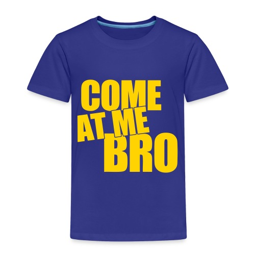 Toddler Premium T-Shirt - toddler,shirtfan,me,kids shirt,humor,funny,come,brother,bro,at