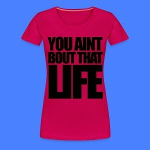 You Aint Bout That Life Women's T-Shirts - stayflyclothing.com - Women's Premium T-Shirt