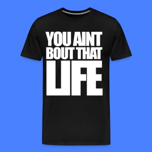 You Aint Bout That Life T-Shirts - stayflyclothing.com - Men's Premium T-Shirt