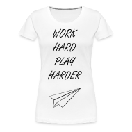 Women's T-Shirts ~ Women's Premium T-Shirt ~ Work Hard Play Harder Tee