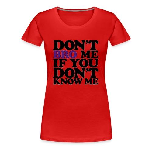 Don't bro me if you don't know me Tee - Women's Premium T-Shirt
