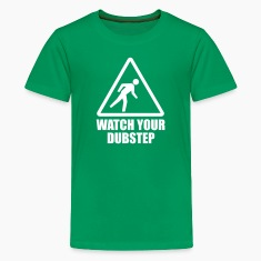 Watch your Dubstep Kids' Shirts