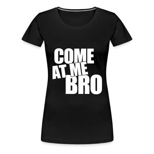 come at me bro - Women's Premium T-Shirt