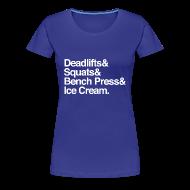 Women's T-Shirts ~ Women's Premium T-Shirt ~ Women's - Deadlifts & Squats & Bench Press & Ice Cream