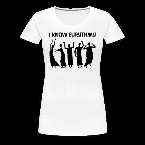 I KNOW EURYTHMY - Women's Premium T-Shirt