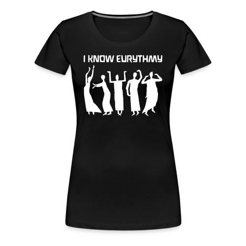 I KNOW EURYTHMY - Women's Premium T-Shirt