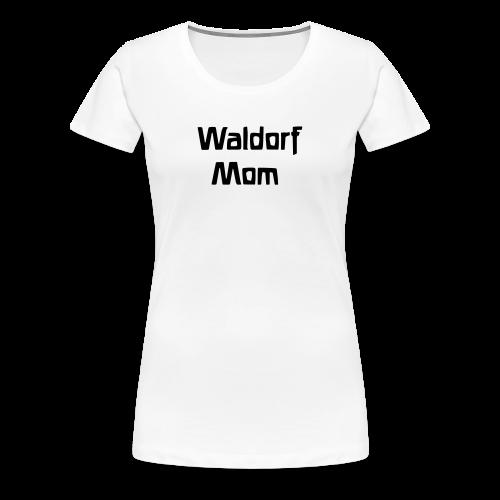 Waldorf Mom - Women's Premium T-Shirt