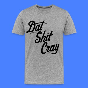 Dat Shit Cray T-Shirts - stayflyclothing.com - Men's Premium T-Shirt
