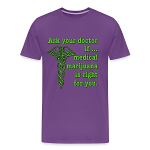 Ask Your Doctor If Medical Marijuana Is Right For You - Men's Premium T-Shirt