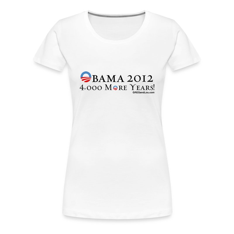 Obama 2012 - 4,000 More Years - Women's Premium T-Shirt