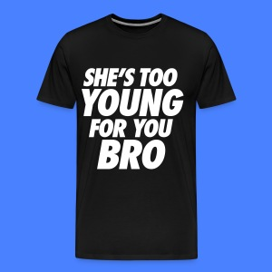 She's Too Young For You Bro - stayflyclothing.com - Men's Premium T-Shirt