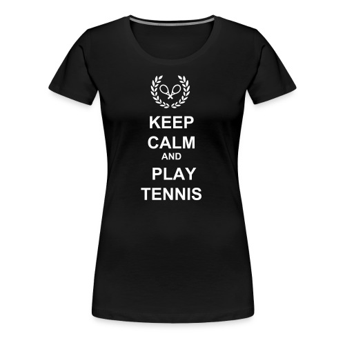Keep Calm and Play Tennis  - Women's Premium T-Shirt