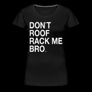 T-Shirts ~ Women's Premium T-Shirt ~ DON'T ROOF RACK ME, BRO! Womens' Plus Size Tee by DEVO's Gerald Casale
