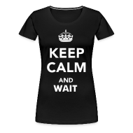 T-Shirts ~ Women's Premium T-Shirt ~ Keep Calm and Wait