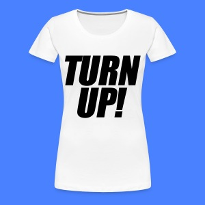 Turn Up Women's T-Shirts - stayflyclothing.com - Women's Premium T-Shirt