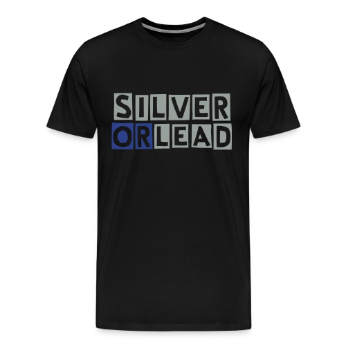 SILVER OR LEAD  - Men's Premium T-Shirt