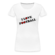 Women's T-Shirts ~ Women's Premium T-Shirt ~ I Love Football. TM  Ladies Shirt