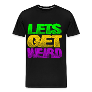 T-Shirts ~ Men's Premium T-Shirt ~ Lets Get Weird T Shirt