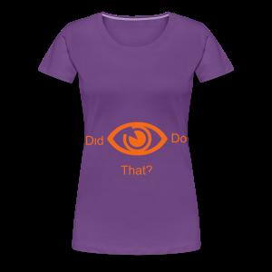 did i do that? - Women's Premium T-Shirt